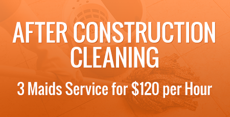 After Construction Cleaning - 3 Maids Service for $120 per Hour